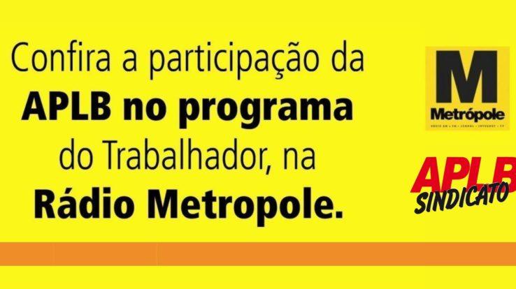 Confira a participação da APLB em entrevista com Rui Oliveira, no Programa do Trabalhador – Rádio Metrópole