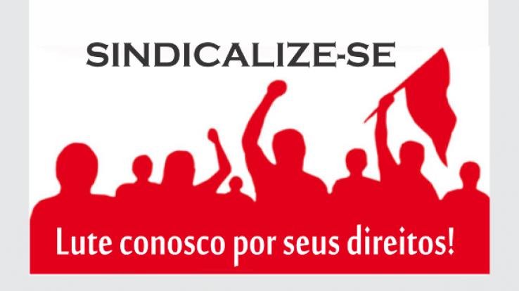 FAÇA PARTE DA LUTA – SINDICALIZE-SE JÁ!