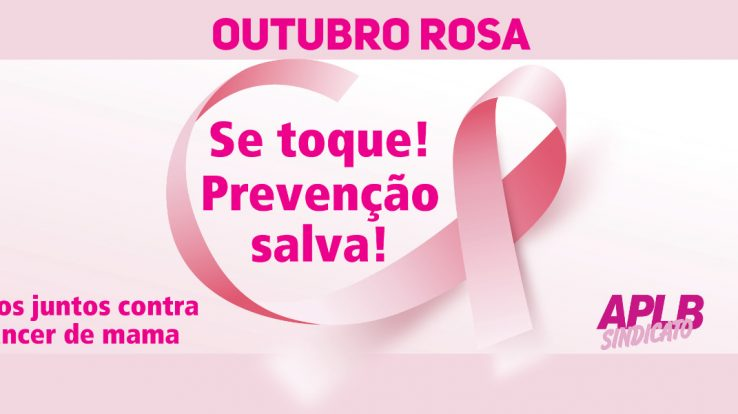 """OUTUBRO ROSA – APLB convoca homens e mulheres para o """"SE TOQUE – CONTRA O CÂNCER DE MAMA"""""""