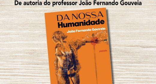 """Livro """"Da Nossa Humanidade"""", de autoria do Professor João Fernando Gouveia já está disponível!"""