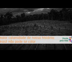 A maior calamidade de nossa história: o Brasil não pode se calar – Frente Pela Vida convoca ato virtual