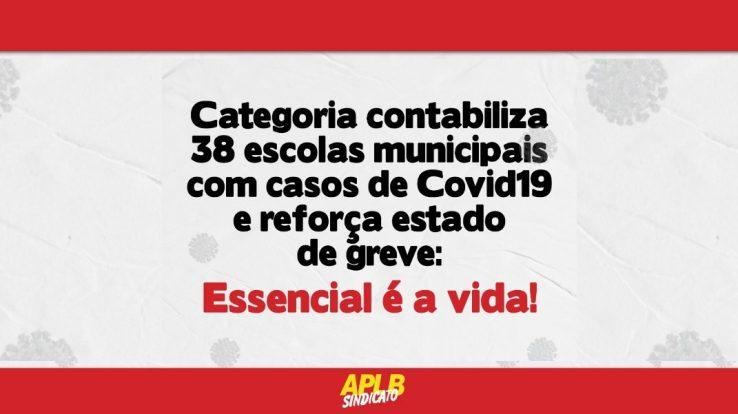 Categoria contabiliza 38 escolas municipais com casos de Covid-19 e reforça estado de greve: Essencial é a vida!