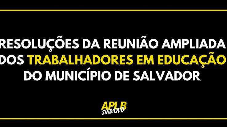 REUNIÃO AMPLIADA REDE MUNICIPAL DE SALVADOR – CONFIRA AS RESOLUÇÕES E A AGENDA DE LUTA!