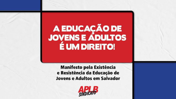 MANIFESTO PELA EXISTÊNCIA E RESISTÊNCIA DA EDUCAÇÃO DE JOVENS E ADULTOS EM SALVADOR