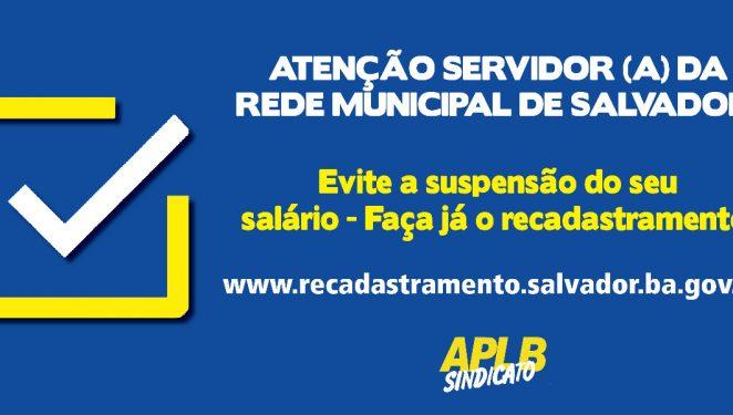 REDE MUNICIPAL DE SALVADOR: SMED CONVOCA SERVIDORES AO RECADASTRAMENTO; QUEM NÃO ATUALIZAR OS DADOS PODE TER SALÁRIO SUSPENSO